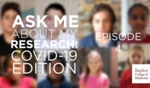 Thumbnail Image for Ask Me About My Research: COVID-19 Edition - Episode 4